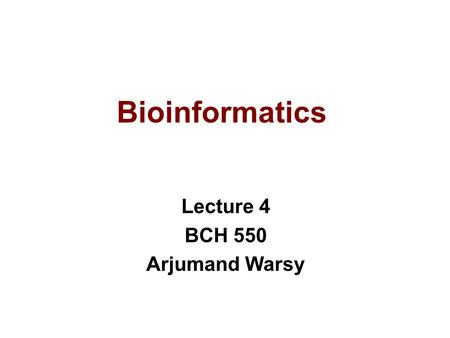 Bioinformatics Lecture 4 BCH 550 Arjumand Warsy. Retrieving DNA Sequences.