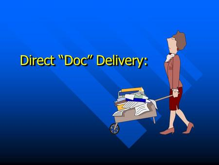 "Direct ""Doc"" Delivery:. Loansome Doc Madelyn Hall, M.Ed., MLS Vancouver, WA 9.12.03."