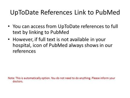 UpToDate References Link to PubMed You can access from UpToDate references to full text by linking to PubMed However, if full text is not available in.