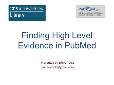 Finding High Level Evidence in PubMed Presented by Erin O'Toole