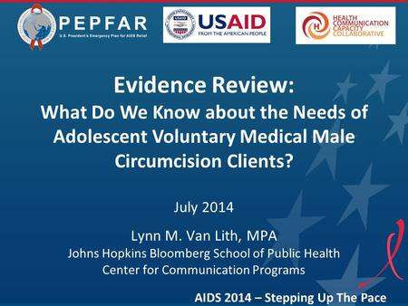 Evidence Review: What Do We Know about the Needs of Adolescent Voluntary Medical Male Circumcision Clients? July 2014 Lynn M. Van Lith, MPA Johns Hopkins.