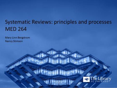 Systematic Reviews: principles and processes MED 264 Mary Linn Bergstrom Nancy Stimson.