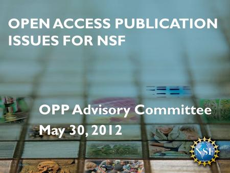 OPEN ACCESS PUBLICATION ISSUES FOR NSF OPP Advisory Committee May 30, 2012 10/24/111 |