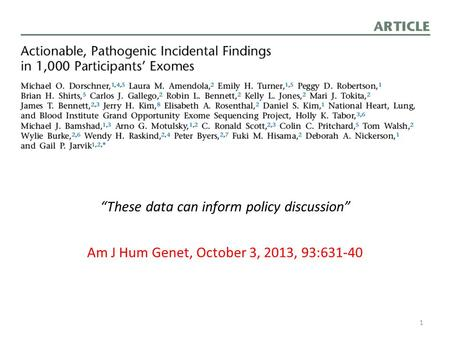 """These data can inform policy discussion"" Am J Hum Genet, October 3, 2013, 93:631-40 1."