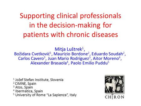 Supporting clinical professionals in the decision-making for patients with chronic diseases Mitja Luštrek 1, Božidara Cvetković 1, Maurizio Bordone 2,