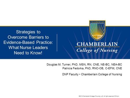 ©2014 Chamberlain College of Nursing, LLC. All rights reserved. 0914ccn Strategies to Overcome Barriers to Evidence-Based Practice: What Nurse Leaders.