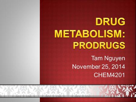 Tam Nguyen November 25, 2014 CHEM4201.  Introduction  What is prodrug?  Why use prodrugs?  Classification of prodrugs  Applications of prodrugs 