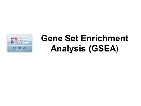 The Broad Institute of MIT and Harvard Gene Set Enrichment Analysis (GSEA)