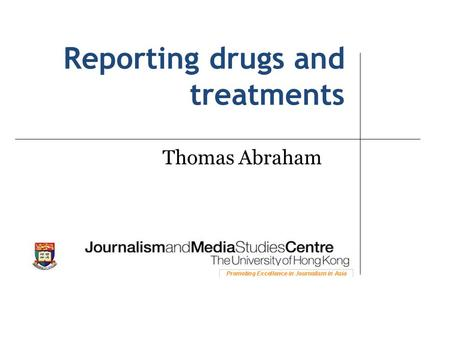 Reporting drugs and treatments Thomas Abraham. What we will learn today The difference between absolute and relative risk reduction A basic way to interpret.