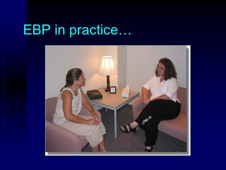 EBP in practice…. 43-year-old woman with 1-3 migraine headaches per week.43-year-old woman with 1-3 migraine headaches per week. Otherwise healthy.Otherwise.