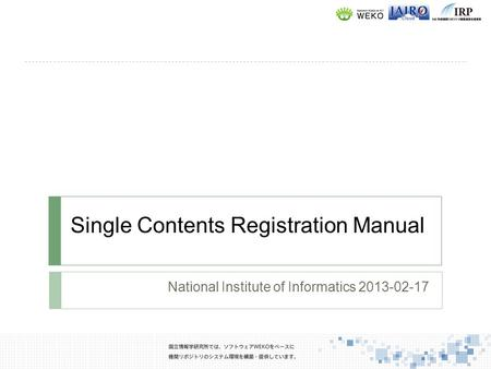 Single Contents Registration Manual National Institute of Informatics 2013-02-17.