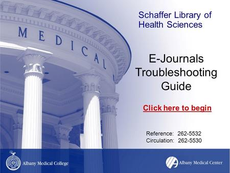Schaffer Library of Health Sciences E-Journals Troubleshooting Guide Reference: 262-5532 Circulation: 262-5530 Click here to begin.