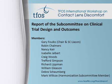 Report of the Subcommittee on Clinical Trial Design and Outcomes Members: Gary Foulks (Chair & SC Liason) Robin Chalmers Nancy Keir Isabelle Jalbert Craig.