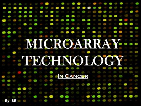 MICROARRAY TECHNOLOGY In Cancer By: SE  g1.jpg.