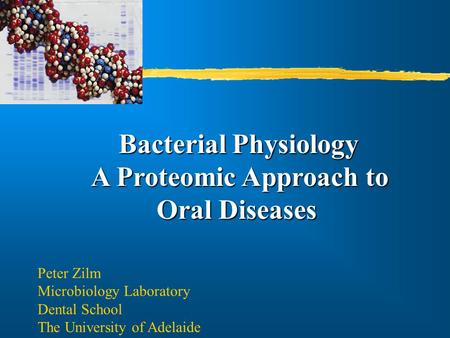 Bacterial Physiology A Proteomic Approach to Oral Diseases Oral Diseases Peter Zilm Microbiology Laboratory Dental School The University of Adelaide.