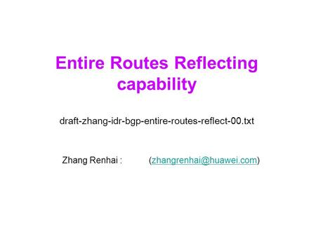 Entire Routes Reflecting capability draft-zhang-idr-bgp-entire-routes-reflect-00.txt Zhang Renhai :
