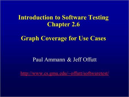 Introduction to Software Testing Chapter 2.6 Graph Coverage for Use Cases Paul Ammann & Jeff Offutt