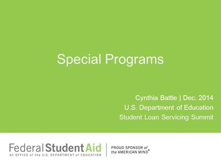 Special Programs Cynthia Battle | Dec. 2014 U.S. Department of Education Student Loan Servicing Summit.