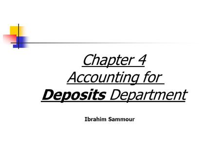 Chapter 4 Accounting for Deposits Department Ibrahim Sammour.