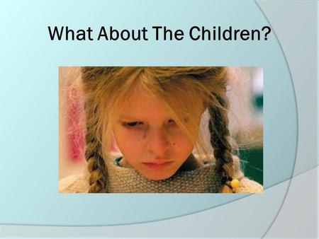 What About The Children?. Children Living with Domestic Violence  May not outwardly exhibit cues of witnessed violence.  May never discuss the violence.