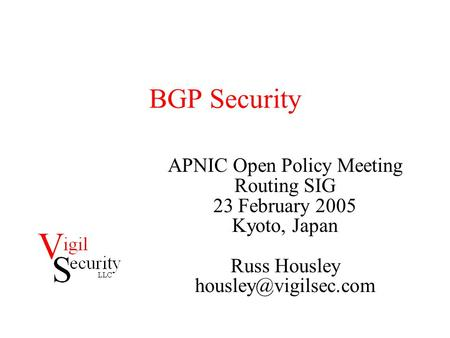 BGP Security APNIC Open Policy Meeting Routing SIG 23 February 2005 Kyoto, Japan Russ Housley