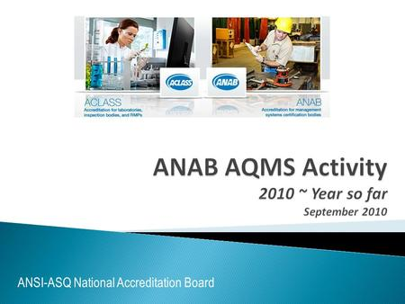 ANSI-ASQ National Accreditation Board. Accredited Certification Bodies (CBs)  37 AS9100  11 AS9110  27 AS9120 Applicant CBs  4 AS9110  1 AS9120 Increased.