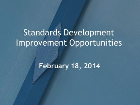 Standards Development Improvement Opportunities February 18, 2014.