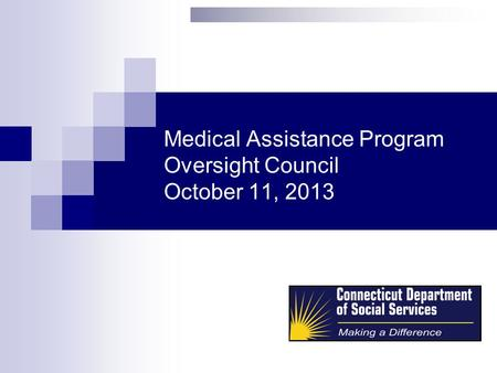 Medical Assistance Program Oversight Council October 11, 2013.