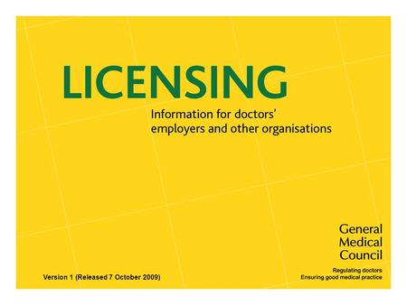 Version 1 (Released 7 October 2009). Contents of presentation  The introduction of licences to practiseThe introduction of licences to practise  Changes.