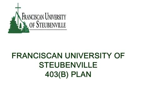 FRANCISCAN UNIVERSITY OF STEUBENVILLE 403(B) PLAN.