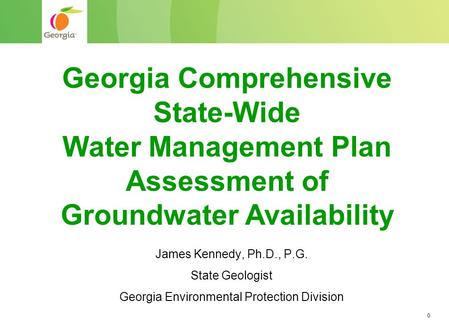 0 James Kennedy, Ph.D., P.G. State Geologist Georgia Environmental Protection Division Georgia Comprehensive State-Wide Water Management Plan Assessment.