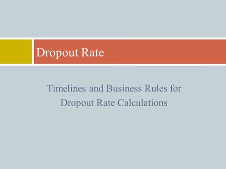 Timelines and Business Rules for Dropout Rate Calculations Dropout Rate.