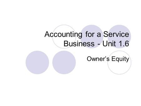 Accounting for a Service Business - Unit 1.6 Owner's Equity.