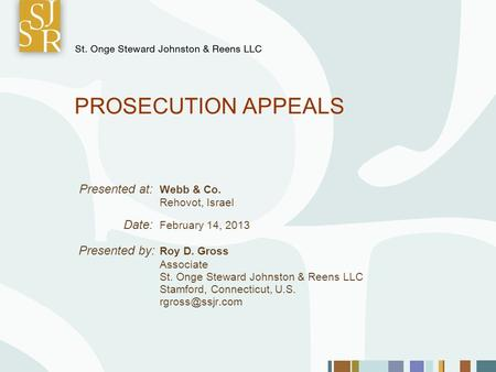 PROSECUTION APPEALS Presented at: Webb & Co. Rehovot, Israel Date: February 14, 2013 Presented by: Roy D. Gross Associate St. Onge Steward Johnston & Reens.