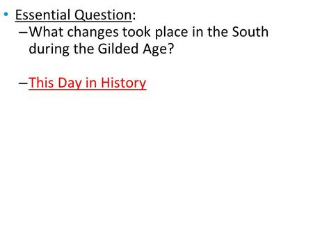 Essential Question: – What changes took place in the South during the Gilded Age? – This Day in History This Day in History.