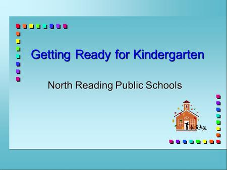 Getting Ready for Kindergarten North Reading Public Schools.