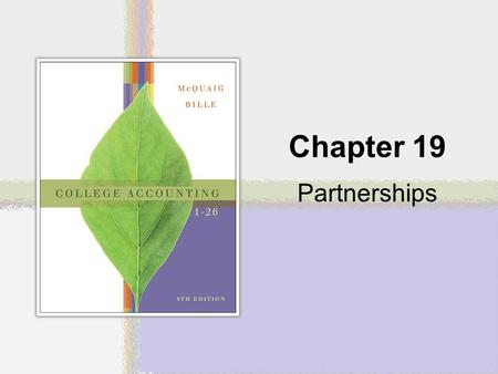 Chapter 19 Partnerships. Copyright © Houghton Mifflin Company. All rights reserved.19 | 2 General Partnership (GP) An association of two or more people.