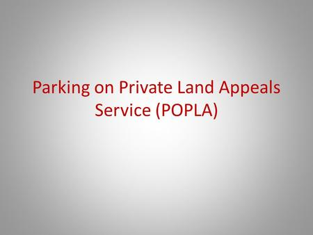 Parking on Private Land Appeals Service (POPLA). POPLA Administrative Team Richard Reeve Tribunal Manager Bobby Nelson Administrative Assistant Tristan.