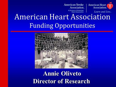 American Heart Association Funding Opportunities Annie Oliveto Annie Oliveto Director of Research.