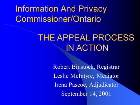 Information And Privacy Commissioner/Ontario Robert Binstock, Registrar Leslie McIntyre, Mediator Irena Pascoe, Adjudicator September 14, 2001 THE APPEAL.