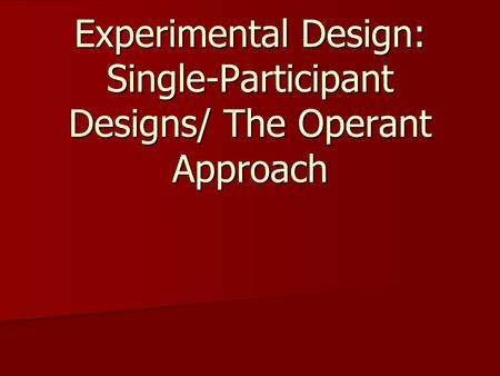 Experimental Design: Single-Participant Designs/ The Operant Approach.