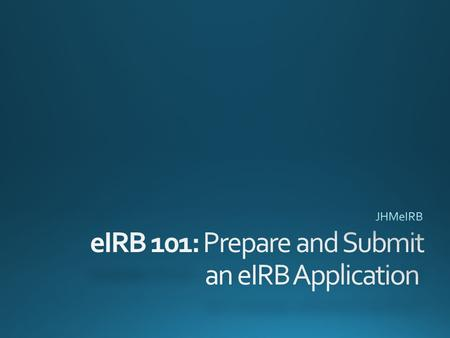 Left Navigation Bar – Account Management (Non-JHED Users Only) – eIRB Training – My IRB Studies – Create New Application Welcome Message.