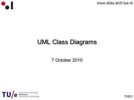 Www.ddss.arch.tue.nl 7M822 UML Class Diagrams 7 October 2010.