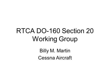 RTCA DO-160 Section 20 Working Group Billy M. Martin Cessna Aircraft.