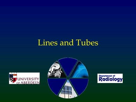 Lines and Tubes. What are the common lines? Central venous catheters Nasogastric tubes Endotracheal tubes Intercostal chest drains Cardiac Pacemaker.