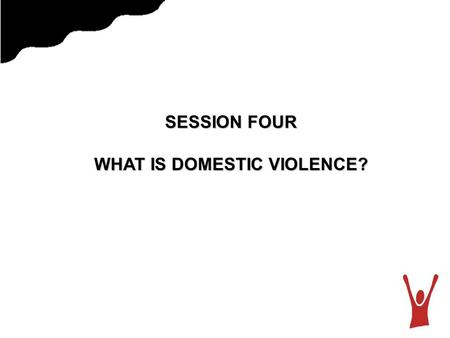 SESSION FOUR WHAT IS DOMESTIC VIOLENCE?. Defining Domestic and Family Violence Domestic And Family Violence is an abuse of power perpetrated mainly (but.