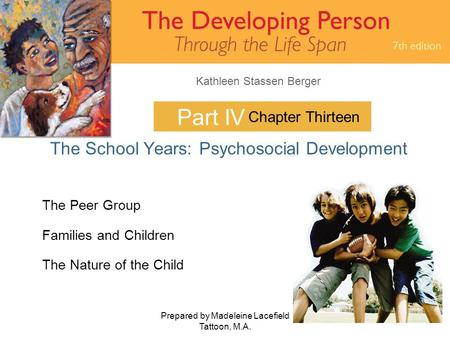 Kathleen Stassen Berger Prepared by Madeleine Lacefield Tattoon, M.A. 1 Part IV The School Years: Psychosocial Development Chapter Thirteen The Peer Group.