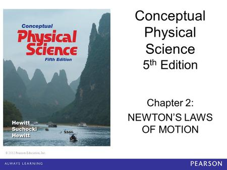 © 2012 Pearson Education, Inc. Conceptual Physical Science 5 th Edition Chapter 2: NEWTON'S LAWS OF MOTION © 2012 Pearson Education, Inc.