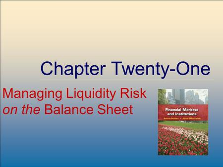 ©2009, The McGraw-Hill Companies, All Rights Reserved 8-1 McGraw-Hill/Irwin Chapter Twenty-One Managing Liquidity Risk on the Balance Sheet.