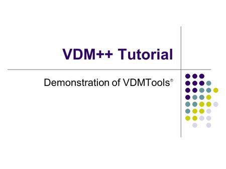 Demonstration of VDMTools®